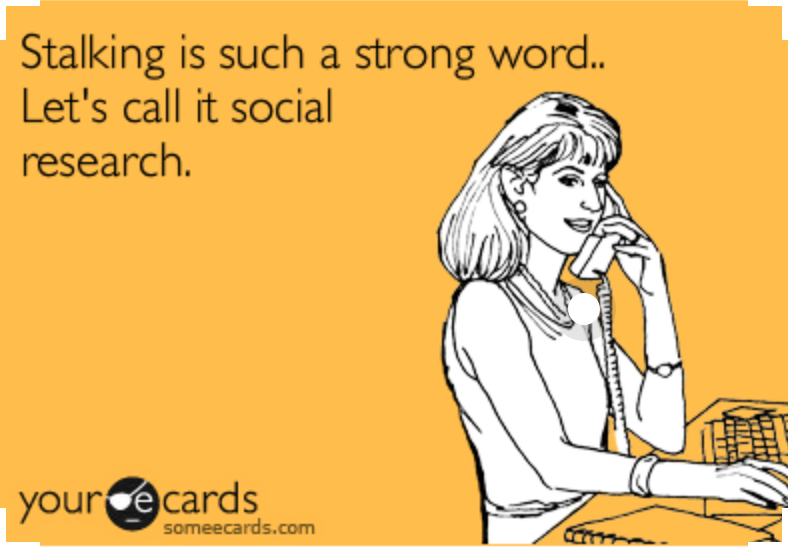 "Facebook stalking meme with text ""stalkign is such a strong word. Let's call it social research""."